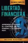 Libertad Financiera: Aprende a Tomar el Control de tu Dinero y de tu Tiempo Hoy Volumen Completo Cover Image