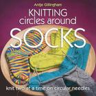 Knitting Circles Around Socks: Knit Two at a Time on Circular Needles Cover Image