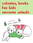 coloring books for kids awesome animals: Christmas Book Coloring Pages with Funny, Easy, and Relax Cover Image