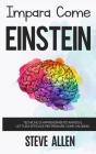 Impara come Einstein: Tecniche di apprendimento rapido e lettura efficace per pensare come un genio: Memorizza di più, focalizzati meglio e Cover Image
