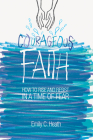 Courageous Faith: How to Rise and Resist in a Time of Fear Cover Image