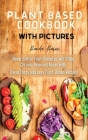 Plant Based Cookbook with pictures: Never Suffer From Diabetes and Other Chronic Illnesses Again with These Tasty and Easy Plant Based Recipes Cover Image