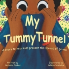 My Tummy Tunnel: A Story to Help Kids Prevent the Spread of Germs Cover Image