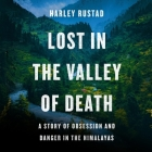 Lost in the Valley of Death Lib/E: A Story of Obsession and Danger in the Himalayas Cover Image