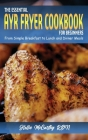 The Essential Air Fryer Cookbook for Beginners: From Simple Breakfast to Lunch and Dinner Meals Cover Image