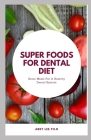 Super Foods for Dental Diet: Great Meals For A Healthy Dental System Cover Image