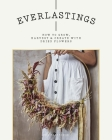 Everlastings: How to Grow, Harvest and Create with Dried Flowers Cover Image