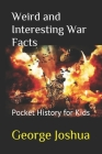 Weird and Interesting War Facts: Pocket History for Kids Cover Image