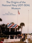 The Origins of the National Navy UDT-SEAL Museum Cover Image
