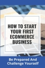 How To Start Your First Ecommerce Business: Be Prepared And Challenge Yourself: How To Build A Pc Step-By-Step Cover Image