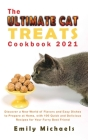 The Ultimate Cat Treats Cookbook 2021: Discover a New World of Flavors and Easy Dishes to Prepare at Home, with 100 Quick and Delicious Recipes for Yo Cover Image