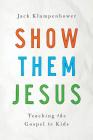 Show Them Jesus: Teaching the Gospel to Kids Cover Image
