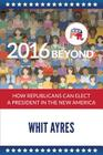 2016 and Beyond: How Republicans Can Elect a President in the New America Cover Image
