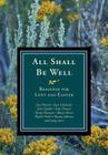 All Shall Be Well: Readings for Lent and Easter Cover Image