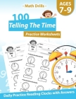 Math Drills - 100 Telling The Time Practice Worksheets - Daily Practice Reading Clocks With Answers: Clocks, Hours, Quarter Hours, Five Minutes, Minut Cover Image