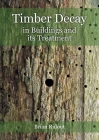 Timber Decay in Buildings and Its Treatment (Historic England) Cover Image