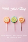 Teeth And Eating: Healthy Recipes & Meal Plans For Strong, And Cavity-Free Teeth: Nutrition And Dental Health Cover Image