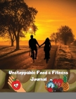 Unstoppable Food & Fitness Journal: Fun & Interactive Food & Fitness Planner for Weight Loss and Diet Plans With Daily Inspirations Cover Image