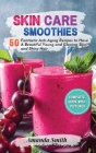 Skin Care Smoothies: 50 Fantastic Anti-Aging Recipes to Have A Beautiful Young and Glowing Skin and Shiny Hair (2nd edition) Cover Image