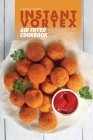 Instant Vortex Air Fryer Cookbook: Easy and Delightful Air Fryer Recipes to Effortlessly Fry, Bake and Grill for people on a budget Cover Image