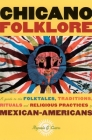 Chicano Folklore: A Guide to the Folktales, Traditions, Rituals and Religious Practices of Mexican Americans Cover Image