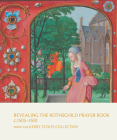 Revealing the Rothschild Prayer Book c. 1505–1510: From the Kerry Stokes Collection Cover Image