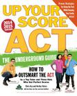 Up Your Score: ACT, 2014-2015 Edition: The Underground Guide  Cover Image