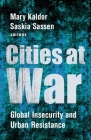 Cities at War: Global Insecurity and Urban Resistance Cover Image