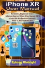 iPhone XR User Manual: For Dummies, Beginners & Seniors to Become Expert of iPhone XR and Upgrade iOS 12 to Latest iOS 14 to Benefit All Feat Cover Image
