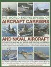 The World Encyclopedia of Aircraft Carriers and Naval Aircraft: An Illustrated History of Aircraft Carriers and the Naval Aircraft That Launch from Th Cover Image