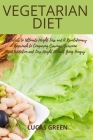 VEGETARIAN Diet: The Secrets to Ultimate Weight Loss and A revolutionary approach to conquer cravings, overcome food addiction, and los Cover Image