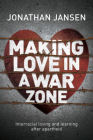 Making Love in a War Zone: Interracial Loving and Learning After Apartheid Cover Image
