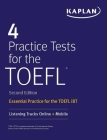 4 Practice Tests for the TOEFL: Essential Practice for the TOEFL iBT (Kaplan Test Prep) Cover Image