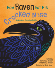How Raven Got His Crooked Nose: An Alaskan Dena'ina Fable Cover Image