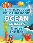 Coloring Books for Toddlers: Ocean Animal Coloring Book for Kids: Under the Sea Animals to Color for Early Childhood Learning, Preschool Prep, and Cover Image