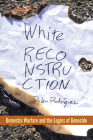 White Reconstruction: Domestic Warfare and the Logics of Genocide Cover Image