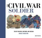 The Civil War Soldier: Includes over 700 Key Weapons, Uniforms, & Insignia Cover Image