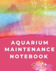 Aquarium Maintenance Notebook: Pet Fish - Aquarium Journal Cover Image