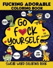 Go F*ck Yourself, I'm coloring Swear Word Coloring Book, Fucking Adorable Coloring Book: Go f ck Yourself I'm Coloring Swear Word Coloring Book, Fckin Cover Image