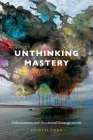Unthinking Mastery: Dehumanism and Decolonial Entanglements Cover Image