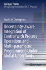 Uncertainty-Aware Integration of Control with Process Operations and Multi-Parametric Programming Under Global Uncertainty (Springer Theses) Cover Image