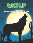 Wolf Coloring Book For Kids: Funny and Easy Wolf Coloring Book for Kids, Toddler - Ages 8-12.Vol-1 Cover Image