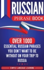 Russian Phrase Book: Over 1000 Essential Russian Phrases You Don't Want to Be Without on Your Trip to Russia Cover Image