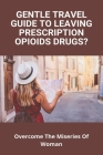 Gentle Travel Guide To Leaving Prescription Opioids Drugs?: Overcome The Miseries Of Woman: Easy Gout Dinner Recipes Cover Image