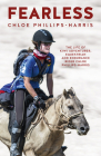 Fearless: The Life of Adventurer, Equestrian and Endurance Rider Chloe Phillips-Harris Cover Image