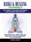 Reiki & Healing Yourself: Why Aren't You Living Your Dream Life & Healing The Fast Way? (3 in 1 Collection) Cover Image