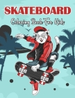Skateboard Coloring Book For Kids: Skateboard Coloring Pages For Kids Boys Girls Adults and Grown up Ages. Cover Image