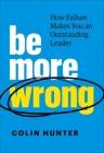 Be More Wrong: How Failure Makes You an Outstanding Leader Cover Image