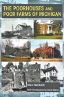 The Poorhouses and Poor Farms of Michigan Cover Image