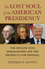 The Lost Soul of the American Presidency: The Decline Into Demagoguery and the Prospects for Renewal Cover Image